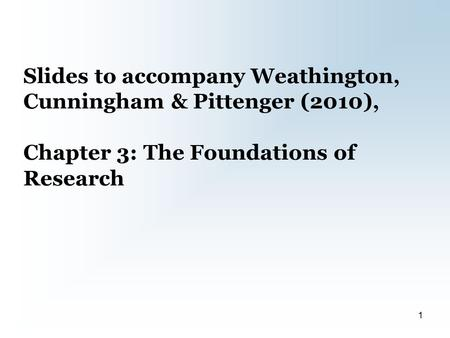 Slides to accompany Weathington, Cunningham & Pittenger (2010), Chapter 3: The Foundations of Research 1.