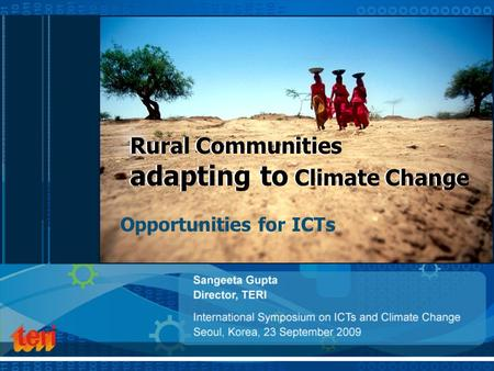 Rural Communities adapting to Climate Change Opportunities for ICTs Rural Communities adapting to Climate Change.