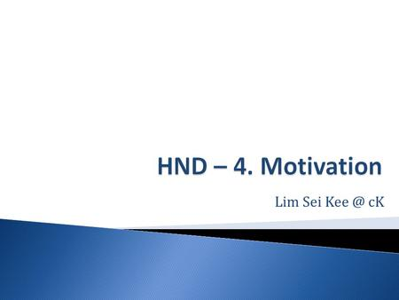 Lim Sei cK. Motivation is the result of the interaction of the individual and the situation. Individuals differ in their basic motivational drive.