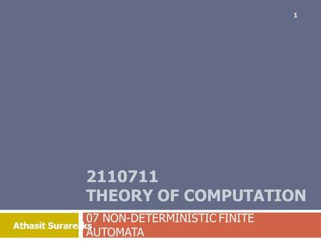 Athasit Surarerks 2110711 THEORY OF COMPUTATION 07 NON-DETERMINISTIC FINITE AUTOMATA 1.