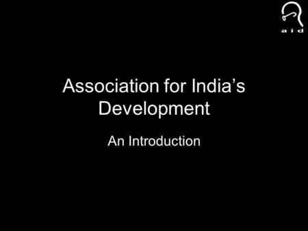 Association for India's Development An Introduction.