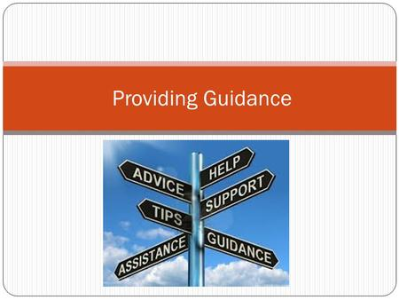 Providing Guidance. Warm Up: Define the term GUIDANCE. Do you believe guidance is an ongoing process? Explain why or why not.