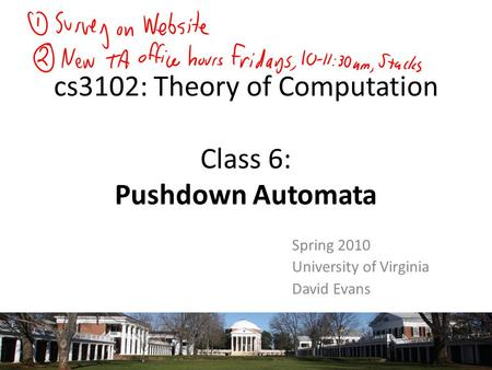 Cs3102: Theory of Computation Class 6: Pushdown Automata Spring 2010 University of Virginia David Evans TexPoint fonts used in EMF. Read the TexPoint manual.