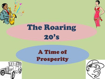 The Roaring 20's A Time of Prosperity A Bump In The Road The Roaring 20's start out as a yawn with a brief recession caused by returning troops. Warren.
