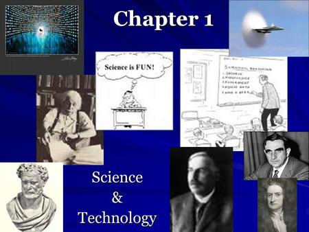 Chapter 1 Science&Technology. Science: (and technology) Science - knowledge attained through study or practice or knowledge covering general truths of.