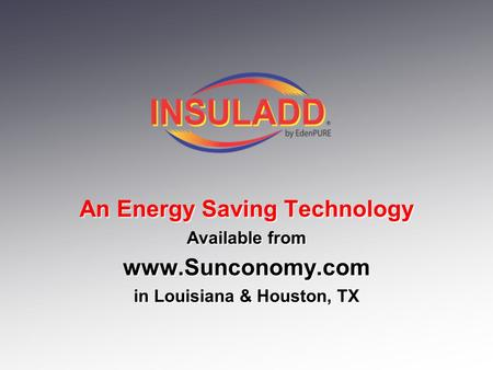 An Energy Saving Technology Available from www.Sunconomy.com in Louisiana & Houston, TX An Energy Saving Technology Available from www.Sunconomy.com in.