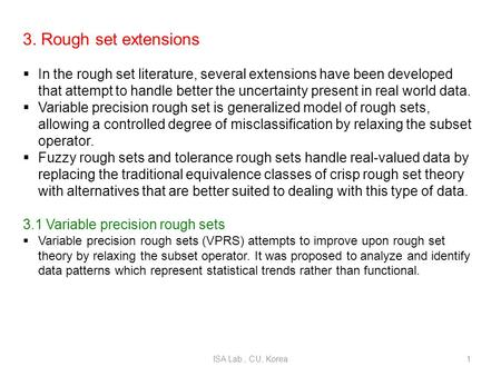3. Rough set extensions  In the rough set literature, several extensions have been developed that attempt to handle better the uncertainty present in.