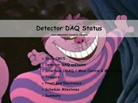 MICE CM16 Oct 2006Jean-Sébastien GraulichSlide 1 Detector DAQ Status o Since CM15 o Detector DAQ software o Interface DDAQ / Mice Control & Monitoring.