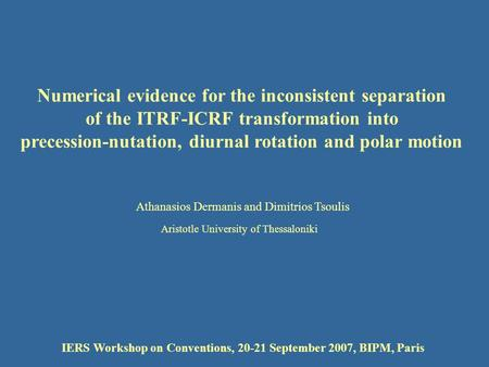 Athanasios Dermanis and Dimitrios Tsoulis Numerical evidence for the inconsistent separation of the ITRF-ICRF transformation into precession-nutation,