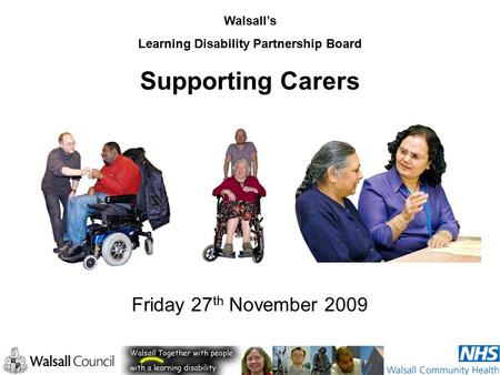Walsall's Learning Disability Partnership Board Supporting Carers Friday 27 th November 2009.