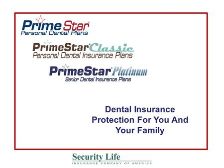 Dental Insurance Protection For You And Your Family.