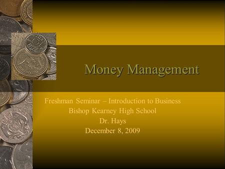 Money Management Freshman Seminar – Introduction to Business Bishop Kearney High School Dr. Hays December 8, 2009.