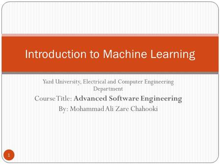 Yazd University, Electrical and Computer Engineering Department Course Title: Advanced Software Engineering By: Mohammad Ali Zare Chahooki 1 Introduction.