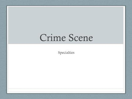 Crime Scene Specialties 1. Crime Lab — Basic Services  Physical Science Unit  Chemistry  Physics  Geology  Biology Unit  Firearms Unit  Document.