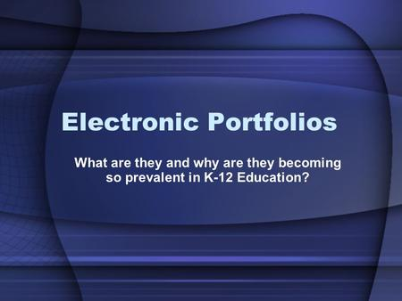 Electronic Portfolios What are they and why are they becoming so prevalent in K-12 Education?
