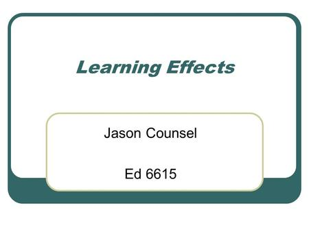 Learning Effects Jason Counsel Ed 6615. Overview Our beliefs Questionable principles of multimedia learning 10 tenets for teachers of adding pictures-
