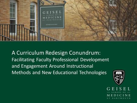 A Curriculum Redesign Conundrum: Facilitating Faculty Professional Development and Engagement Around Instructional Methods and New Educational Technologies.