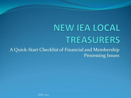 A Quick-Start Checklist of Financial and Membership Processing Issues JUNE, 2014.