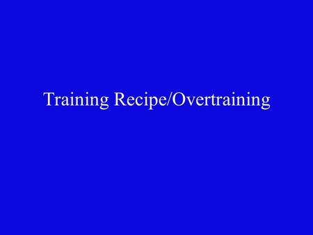 Training Recipe/Overtraining. Athlete 1 Male Weight - 220 Vertical Jump – 15 in Body Composition – 12% Bench Press - 400 Hexagonal Agility – 18 sec.