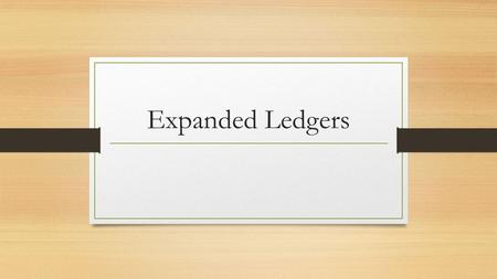 Expanded Ledgers. Providing the Information Solution What we need to do is take all the transactions from E. Boa, Capital and start putting them into.
