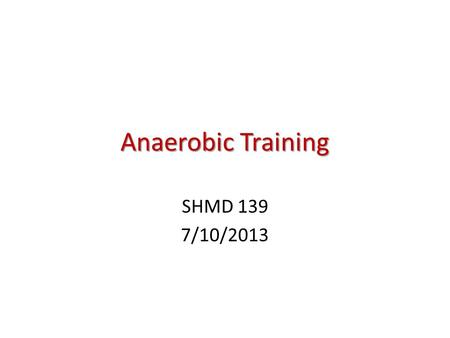 Anaerobic Training SHMD 139 7/10/2013.  Anaerobic exercise:  Anaerobic exercise: Physical activities performed at an intensity that exceeds the body's.