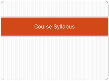 Course Syllabus. What is a course syllabus? An outline and summary of topics to be covered in an education or training course.