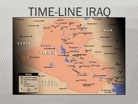 TIME-LINE IRAQ.  Aug. 2 nd 1990, Iraq invades Kuwait  Aug 7 th 1990 US mobilizes Desert Shield  Aug. 9 th 1990 US Arrives in Saudi Arabia  NOV. 29.