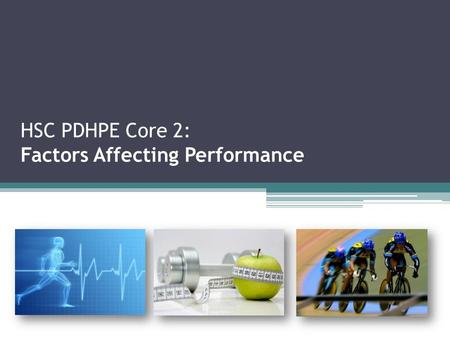"HSC PDHPE Core 2: Factors Affecting Performance. Nutritional Considerations ""An athlete's body must be fuelled appropriately if the athlete is to maintain."