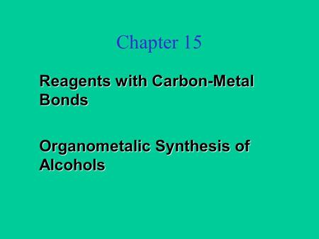 Chapter 15 Reagents with Carbon-Metal Bonds