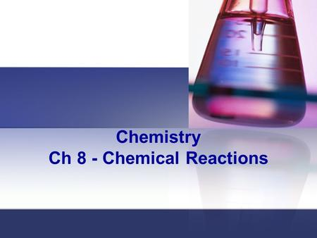 Chemistry Ch 8 - Chemical Reactions Reactions & Equations When you take substances and rearrange their atoms to form new substances you have created.