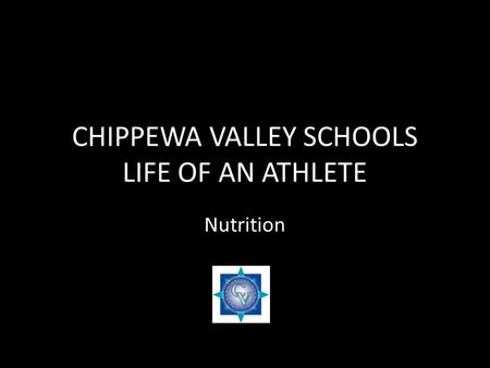 CHIPPEWA VALLEY SCHOOLS LIFE OF AN ATHLETE Nutrition.