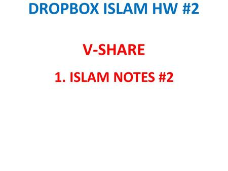 DROPBOX ISLAM HW #2 V-SHARE 1. ISLAM NOTES #2. Islam Notes Part 2.