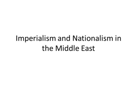 Imperialism and Nationalism in the Middle East. Ottoman Empire & Turkish Nationalism Multi-cultural make-up of the Ottoman empire. All subjected to massacres.