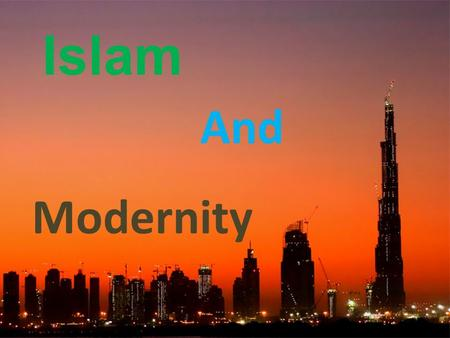 Islam And Modernity. What do we mean by 'modernity'?