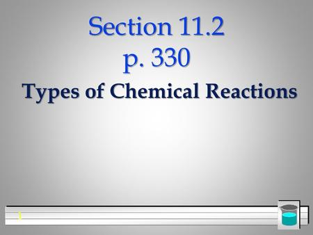 1 Section 11.2 p. 330 Types of Chemical Reactions.