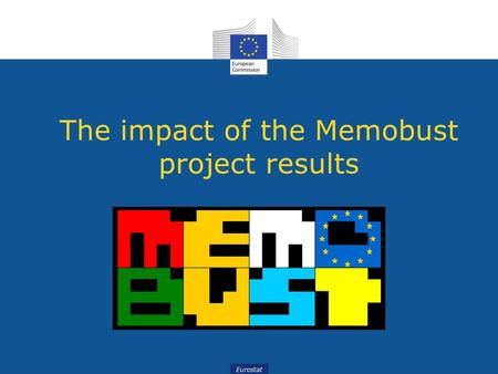 Eurostat The impact of the Memobust project results.