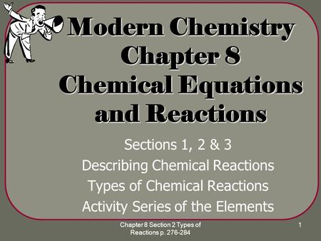 Chapter 8 Section 2 Types of Reactions p. 276-284 1 Modern Chemistry Chapter 8 Chemical Equations and Reactions Sections 1, 2 & 3 Describing Chemical Reactions.