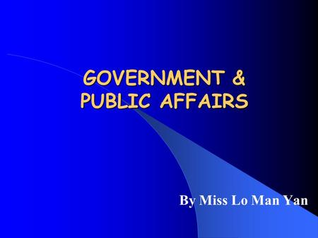 GOVERNMENT & PUBLIC AFFAIRS By Miss Lo Man Yan Major Concern To promote students' social awareness and responsible citizenship through the study of political.