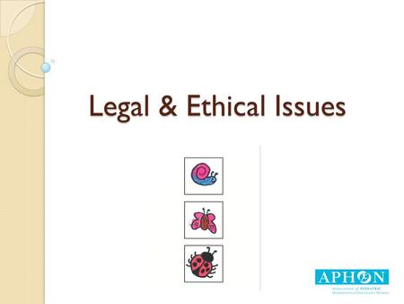 Legal & Ethical Issues. Objectives At the completion of this session the participant will be able to: ◦ Describe the ethical principles associated with.
