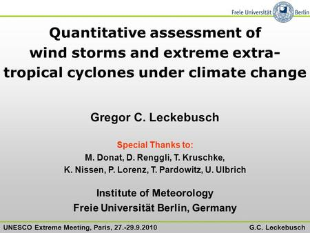 UNESCO Extreme Meeting, Paris, 27.-29.9.2010 G.C. Leckebusch Quantitative assessment of wind storms and extreme extra- tropical cyclones under climate.