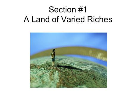 Section #1 A Land of Varied Riches. Vocabulary Mediterranean Sea – an inland sea that borders Europe, Southwest Asia, and Africa Peninsula – a body of.