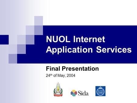 NUOL Internet Application Services Final Presentation 24 th of May, 2004.
