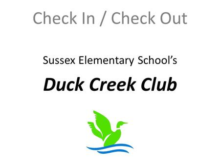 Check In / Check Out Sussex Elementary School's Duck Creek Club.
