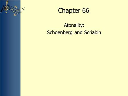 Chapter 66 Atonality: Schoenberg and Scriabin. Lecture Overview Atonality in music Nonrepresentational painting Arnold Schoenberg –Piano Piece, Op. 11,