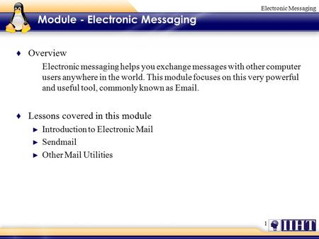 1 Electronic Messaging Module - Electronic Messaging ♦ Overview Electronic messaging helps you exchange messages with other computer users anywhere in.