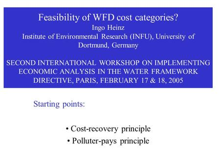 Feasibility of WFD cost categories? Ingo Heinz Institute of Environmental Research (INFU), University of Dortmund, Germany SECOND INTERNATIONAL WORKSHOP.