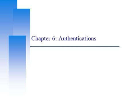 Chapter 6: Authentications. Training Course, CS, NCTU 2 Overview  Getting Username and Password  Verifying Username and Password  Keeping The Verification.