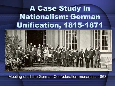 A Case Study in Nationalism: German Unification,