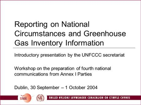 Reporting on National Circumstances and Greenhouse Gas Inventory Information Introductory presentation by the UNFCCC secretariat Workshop on the preparation.