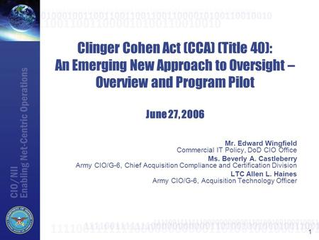 1 Clinger Cohen Act (CCA) (Title 40): An Emerging New Approach to Oversight – Overview and Program Pilot June 27, 2006 Mr. Edward Wingfield Commercial.